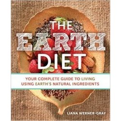The Earth Diet: Your Complete Guide to Living Using Earth's Natural Ingredients, Liana Werner-Gray