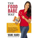 The Food Babe Way: Break Free from the Hidden Toxins in Your Food and Lose Weight, Look Years Younger