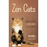 Zen Cats: Meditations for the Wise Minds of Cat Lovers, by Gautama Buddha